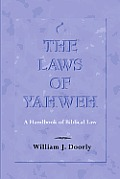 The Laws of Yahweh: A Handbook of Biblical Law