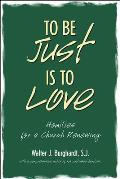 To Be Just is to Love: Homilies for a Church Renewing