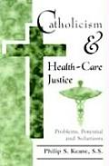Catholicism and Health-Care Justice: Problems, Potential and Solutions