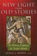 New Light from Old Stories The Hebrew Scriptures for Todays World