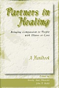 Partners in Healing: Bringing Compassion to People with Illness or Loss--A Handbook