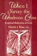 When I Survey the Wondrous Cross: Scriptural Reflections for Lent