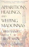 Apparitions Healings & Weeping Madonnas Christianity & the Paranormal