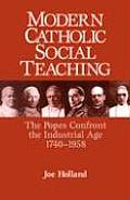 Modern Catholic Social Teaching: The Popes Confront the Industrial Age 1740-1958