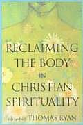 Reclaiming the Body in Christian Spirituality