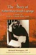 The Story of Father Marie-Joseph Lagrange: Founder of Modern Catholic Bible Study