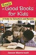 Really Good Books for Kids: A Guide for Catechists and Parents