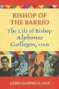 Bishop of the Barrio: The Life of Bishop Alphonse Gallegos, OAR