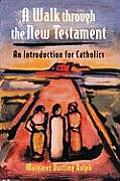 Walk Through the New Testament An Introduction for Catholics