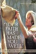 Your Faith Has Made You Well: Jesus Heals in the New Testament