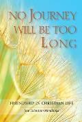 No Journey Will Be Too Long: Friendship in Christian Life
