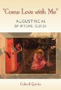 Come Love with Me: Augustine as Spiritual Guide