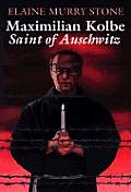Maximilian Kolbe: Saint of Auschwitz
