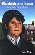 Elizabeth Ann Seton Saint for a New Nation