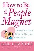 How to Be a People Magnet Finding Friends & Lovers & Keeping Them for Life
