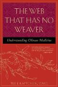 The Web That Has No Weaver: Understanding Chinese Medicine Cover