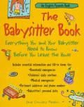 The babysitter book :everything you and your babysitter need to know before you leave the house Cover