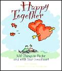 Happy Together 500 Things To Do For An