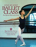 Step By Step Ballet Class Official Illustrated