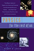 Physics For The Rest Of Us Ten Basic Ideas of Twentieth Century Physics That Everyone Should Know & How They Have Shaped Our Culture & Consciousness