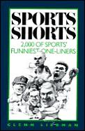 Sports Shorts: 2,000 of Sports' Funniest One-Liners