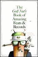 Golf Nuts Book Of Amazing Feats & Record