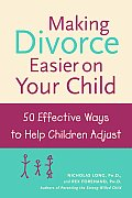 Making Divorce Easier on Your Child: 50 Effective Ways To Help Children Adjust Cover