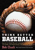 Think Better Baseball Secrets from Major League Coaches & Players for Mastering the Mental Game