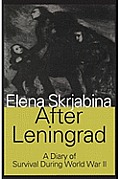 After Leningrad: A Diary Of Survival During World War Two by Elena Skrjabina