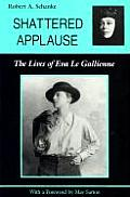 Shattered Applause The Lives of Eva Le Gallienne