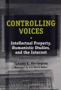 Controlling Voices Controlling Voices Controlling Voices: Intellectual Property, Humanistic Studies, and the Internet Intellectual Property, Humanisti