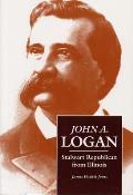 John A. Logan, Stalwart Republican From Illinois (Shawnee Classics)