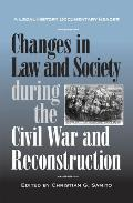 Changes In Law & Society During The Civil War & Reconstruction (Legal History Documentary Readers) by Christian G. Samito (edt)