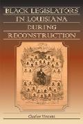 Black Legislators In Louisiana During Reconstruction by Charles Vent