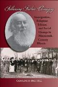 Following Father Chiniquy: Immigration, Religious Schism, and Social Change in Nineteenth-Century Illinois