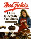 Mrs Fields I Love Chocolate Cookbook 100 Easy & Irresistible Recipes