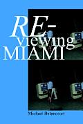Re-Viewing Miami: A Collection of Essays, Criticism, & Art Reviews