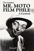 The Complete Mr. Moto Film Phile: A Casebook