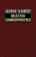 Gustave Flaubert: Selected Correspondence with an Intimate Study of the Author