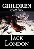 Children of the Frost by Jack London, Fiction, Classics