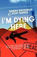 I'm Dying Here by Damien Broderick