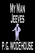 My Man Jeeves by P. G. Wodehouse, Fiction, Literary, Humorous