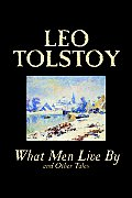 What Men Live by and Other Tales by Leo Tolstoy, Fiction, Short Stories