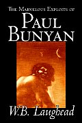 The Marvelous Exploits of Paul Bunyan by W. B. Laughead, Social Science, Folklore & Mythology