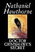 Doctor Grimshawe's Secret by Nathaniel Hawthorne, Fiction, Classics