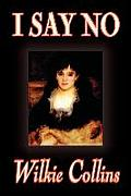 I Say No by Wilkie Collins, Fiction, Mystery & Detective