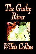 The Guilty River by Wilkie Collins, Fiction, Classics