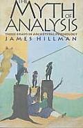 The Myth of Analysis: Three Essays in Archetypl Psychology