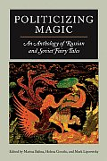 Politicizing Magic An Anthology of Russian & Soviet Fairy Tales