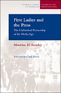 First Ladies and the Press: The Unfinished Partnership of the Media Age (Visions of the American Press)